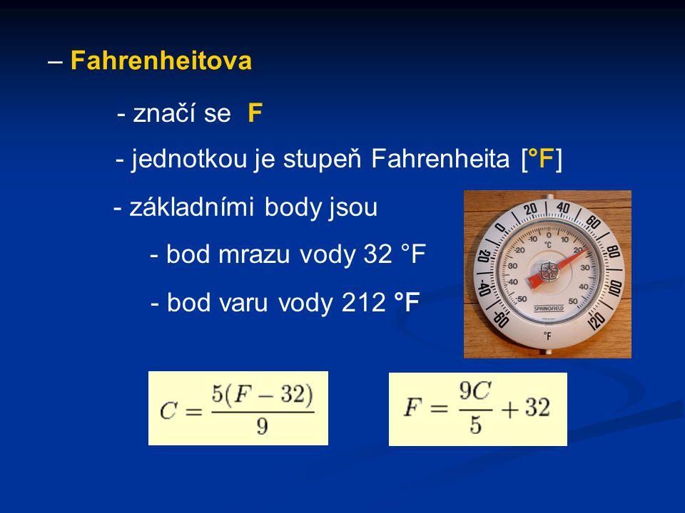 – Fahrenheitova - značí se F. - jednotkou je stupeň Fahrenheita [°F] - základními body jsou. - bod mrazu vody 32 °F.